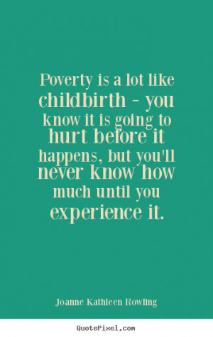 custom picture quotes about life - Poverty is a lot like childbirth ...