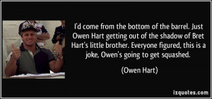 come from the bottom of the barrel. Just Owen Hart getting out of ...