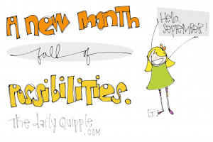 new month full of possibilities. Hello, September!