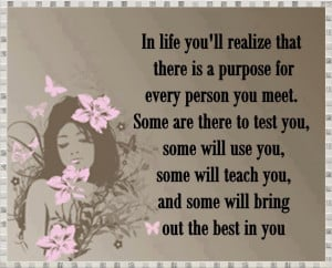 In Life You´ll Realize That There Is A Purpose For Every Person You ...