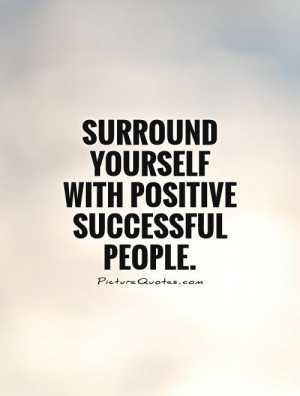 Surround Yourself with Good People Quotes