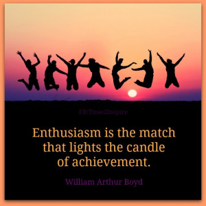 approach everything you do with enthusiasm