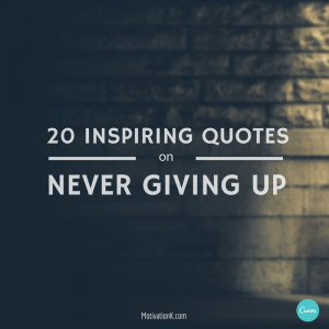 inspirational quotes about giving up quotesgram