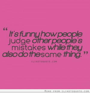 ... judge other people's mistakes while they also do the same thing