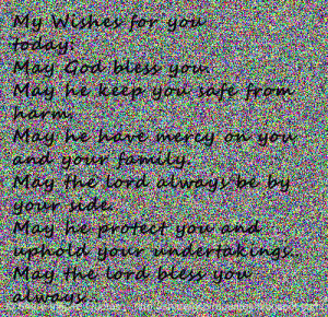 My Wishes for you today: May God bless you. May he keep you safe from ...