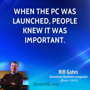 When the PC was launched, people knew it was important.