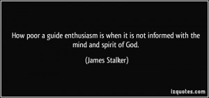 ... it is not informed with the mind and spirit of God. - James Stalker