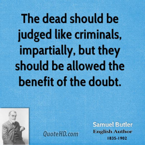 The dead should be judged like criminals, impartially, but they should ...