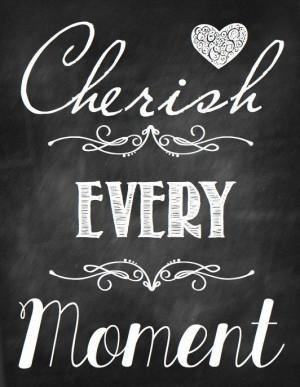 Cherish Every Moment. #quote