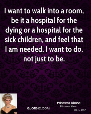 want to walk into a room, be it a hospital for the dying or a hospital ...