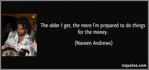 The older I get, the more I'm prepared to do things for the money ...