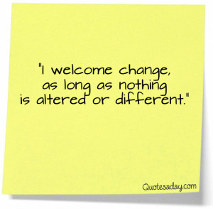 Navigation Home > Funny Quotes > I Welcome Change