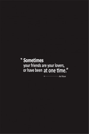 Axl-Rose-Quotes-About-Love-Sometimes-your-friends-are-your-lovers-or ...