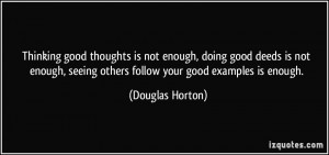 is not enough, doing good deeds is not enough, seeing others follow ...