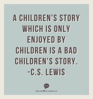 Good quote: A Children's story which is only enjoyed by children is a ...