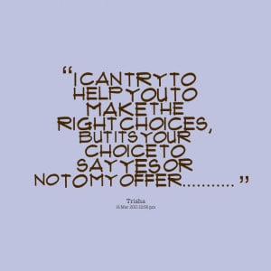 Quotes Picture: i can try to help you to make the right choices, but ...