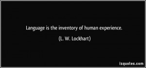 Language is the inventory of human experience.