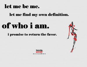 let me be me, please... I will return this favour thousand folds!