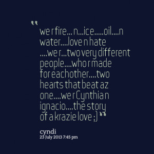 Quotes Picture: we r fire niceoiln waterlove n hate we rtwo very ...