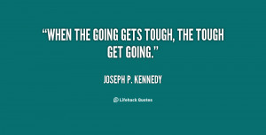 ... -Joseph-P.-Kennedy-when-the-going-gets-tough-the-tough-1-83560.png