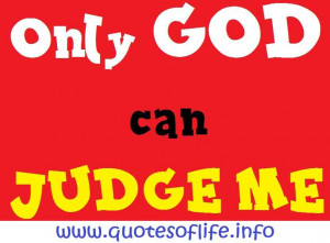 Only-GOD-can-JUDGE-ME-life-picture-quote1.jpg