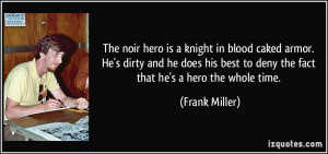 hero is a knight in blood caked armor. He's dirty and he does his best ...