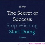 the-secret-of-success-stop-wishing-start-doing-life-quotes-sayings ...
