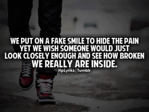 We put on a fake smile to hide the pain yet we wish someone would just ...