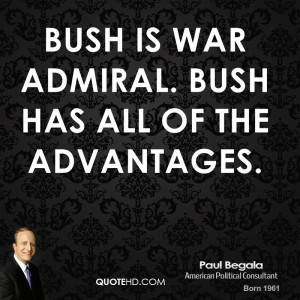 Bush is War Admiral. Bush has all of the advantages.