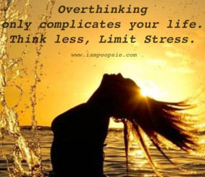 Think less and limit stress quote via www.IamPoopsie.com
