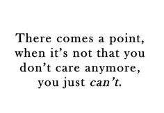 point. I care, but I just can't do it anymore. To love and care ...