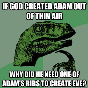 If god created adam out of thin air why did he need one of adam's ribs ...