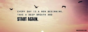 Every day is a new beginning, take a deep breath and start again..