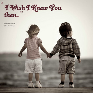 Quotes Picture: i wish i knew you then