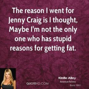 The reason I went for Jenny Craig is I thought Maybe I 39 m not the ...