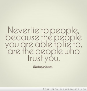 to people, because the people you are able to lie to, are the people ...