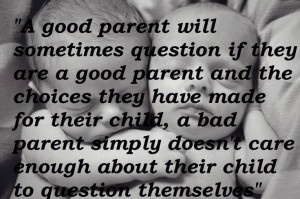 ... bad parent simply doesn't care enough about their child to question