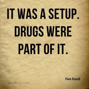Pam Bondi - It was a setup. Drugs were part of it.
