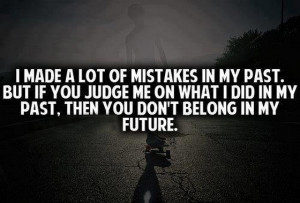 Of Mistakes In My Past. But If You Judge Me On What I Did In My Past ...