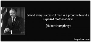 ... man is a proud wife and a surprised mother-in-law. - Hubert Humphrey