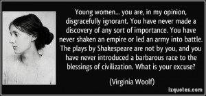 Young women... you are, in my opinion, disgracefully ignorant. You ...