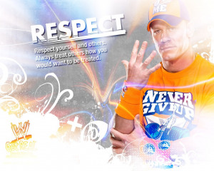 John Cena Quote: Respect yourself and Others. Always Treat others how ...