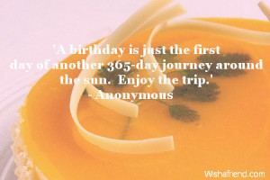 birthday is just the first day of another 365-day journey around ...