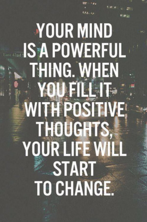 ... you fill it with positive thoughts, your life will start to change