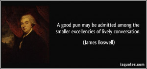 good pun may be admitted among the smaller excellencies of lively ...