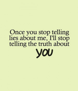 Once you stop telling lies about me