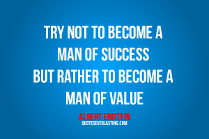 Try not to become a man of success, but rather try to become a man of ...