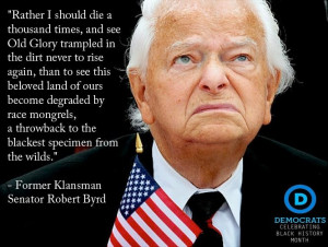 Racist quote from the late Democratic Senator and former Klansman ...