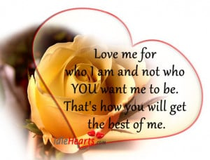 Love Me For Who I Am Not Who You Want Me To Be Quotes Shout! love me ...
