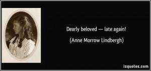 Dearly beloved — late again! - Anne Morrow Lindbergh